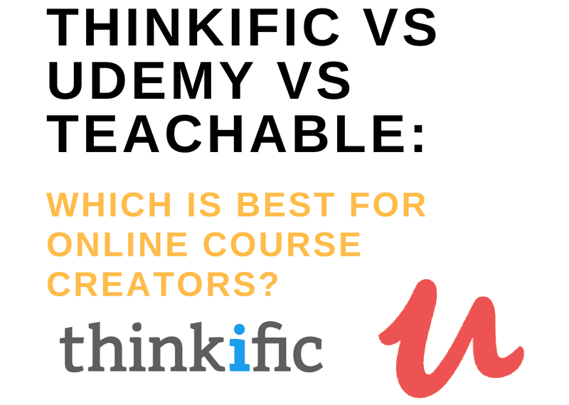 Thinkific vs Udemy vs Teachable [Aug 2019] | Which is Best