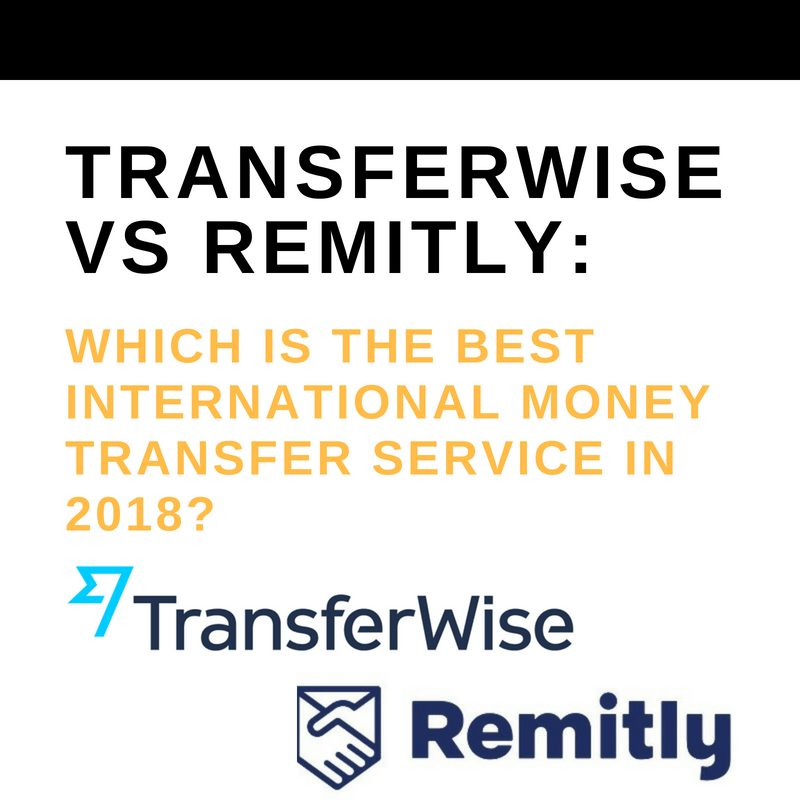 Transferwise Vs Remitly: Which is the Best International Money Transfer Service in 2018?