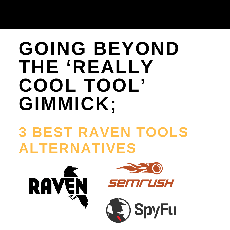 Going Beyond the 'Really Cool Tool' Gimmick; 3 Best Raven Tools Alternatives