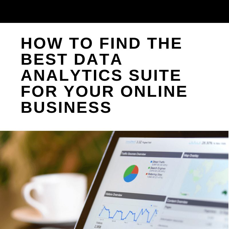 How to Find the Best Data Analytics Suite for Your Online Business