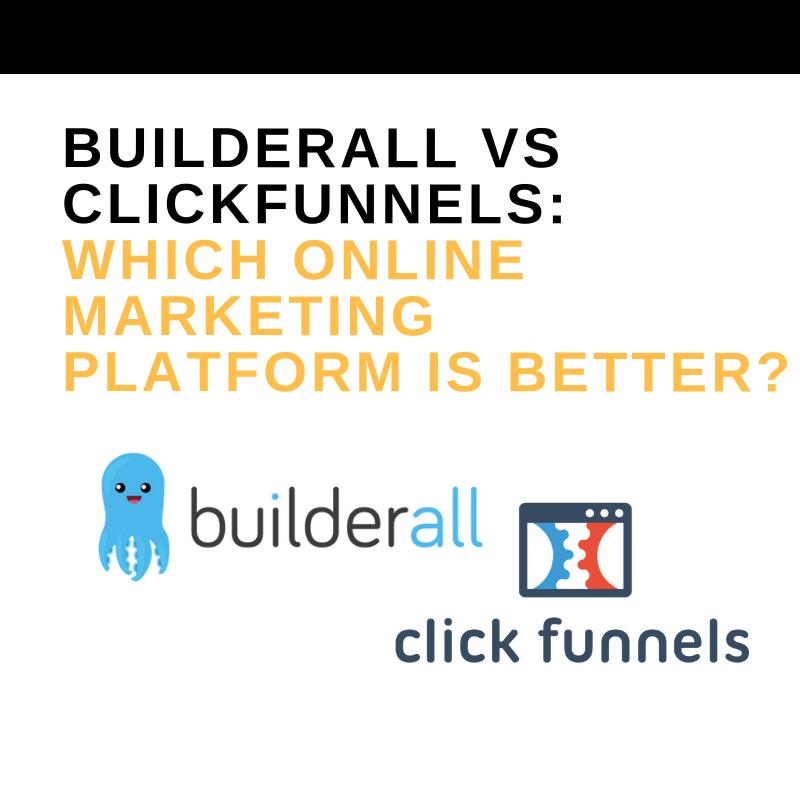 BUILDERALL VS CLICKFUNNELS_ WHICH ONLINE MARKETING PLATFORM IS BETTER_