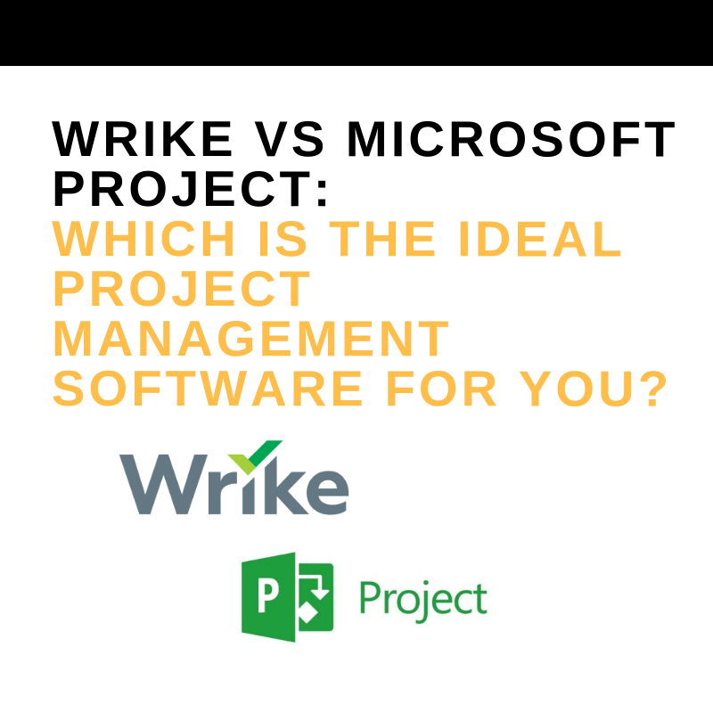 WRIKE VS MICROSOFT PROJECT_ WHICH IS THE IDEAL PROJECT MANAGEMENT SOFTWARE FOR YOU_