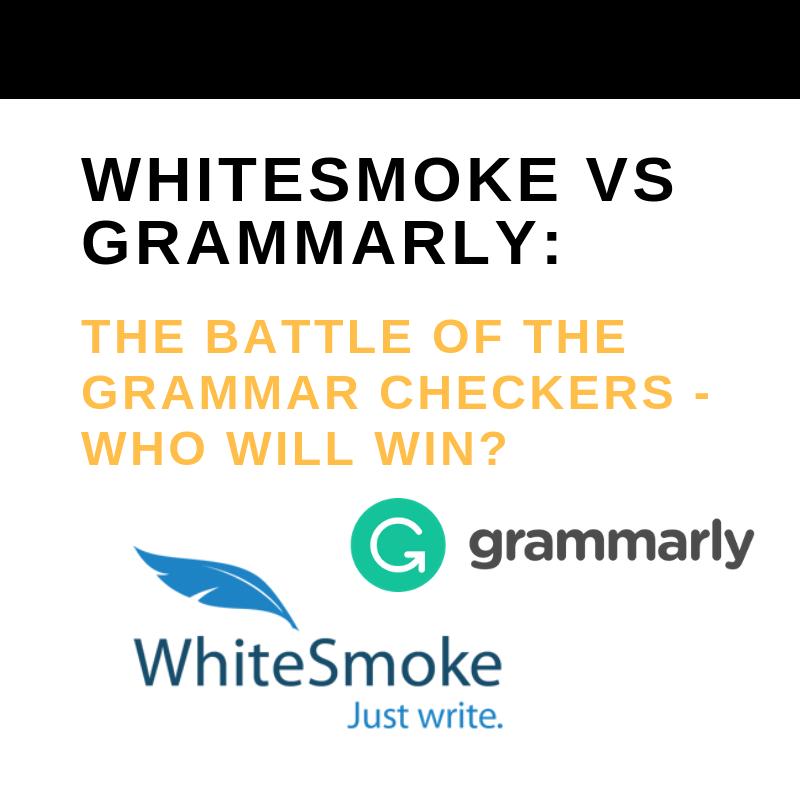 WhiteSmoke vs Grammarly: The Battle of the Grammar Checkers