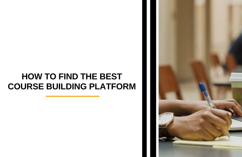 How to Find the Best Course Building Platform