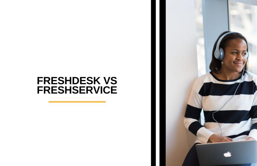 Freshdesk vs Freshservice