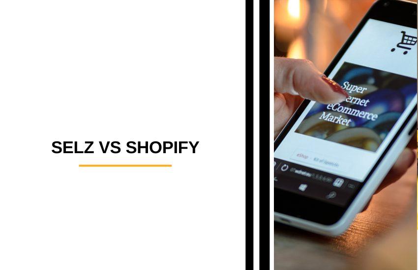 Selz vs Shopify