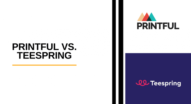 Printful vs Teespring: