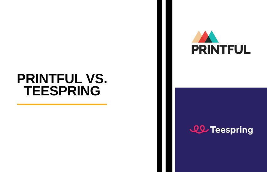 Printful vs Teespring: