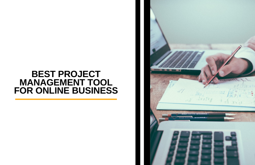How to Find the Best Project Management Tool for Online Business