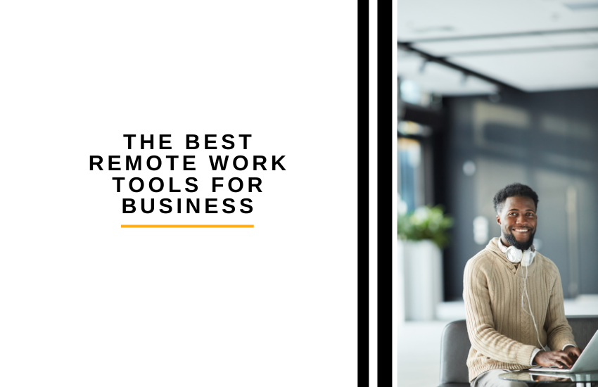 The Best Remote Work Tools For Your Business [2021]: All You Need To Know