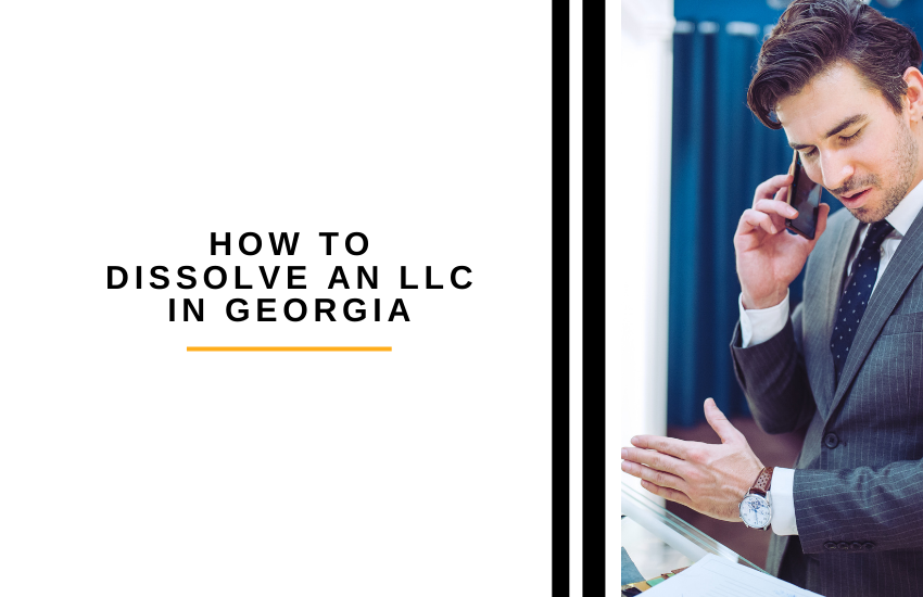 6 Easy Steps On How to Dissolve an LLC in Georgia [2021]