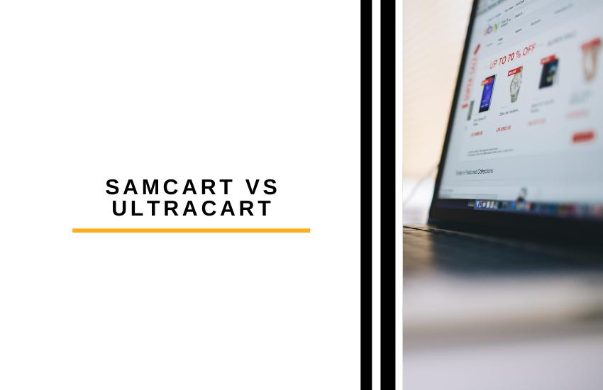 Samcart vs Ultracart: Which eCommerce Platform is Better in 2021?