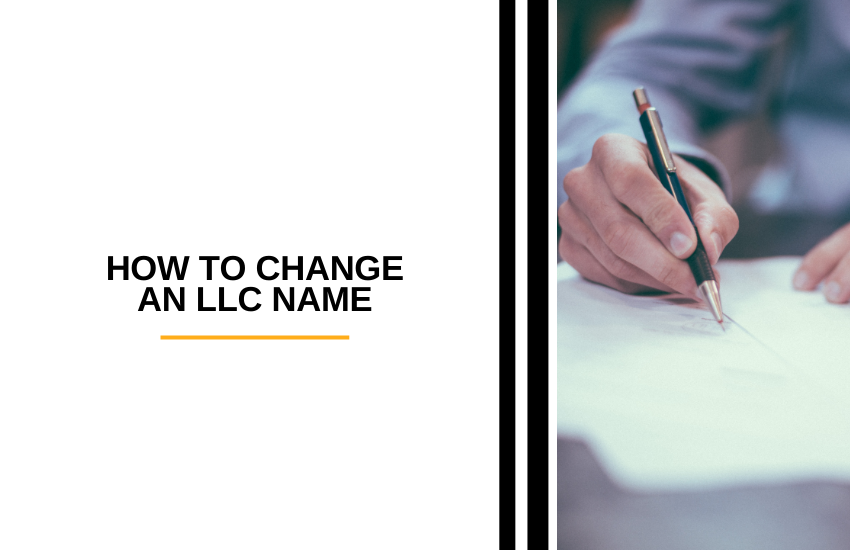 How to Change an LLC Name [2021]: 7 Easy Steps To Follow